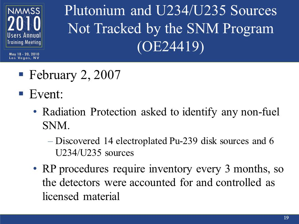 Plutonium and U234/U235 Sources Not Tracked by the SNM Program (OE24419)  February 2, 2007  Event: Radiation Protection asked to identify any non-fuel SNM.