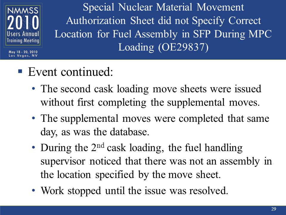 Special Nuclear Material Movement Authorization Sheet did not Specify Correct Location for Fuel Assembly in SFP During MPC Loading (OE29837)  Event continued: The second cask loading move sheets were issued without first completing the supplemental moves.