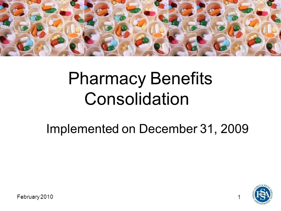 1 February 2010 Pharmacy Benefits Consolidation Implemented on December 31, 2009