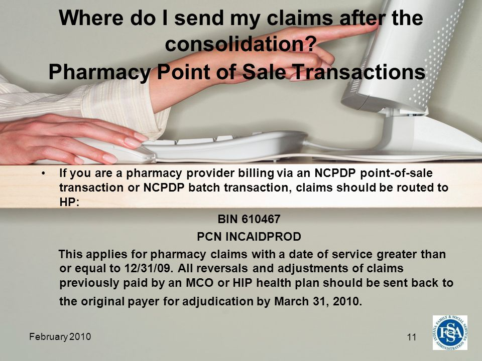 11 February 2010 Where do I send my claims after the consolidation? Pharmacy Point of Sale Transactions If you are a pharmacy provider billing via an