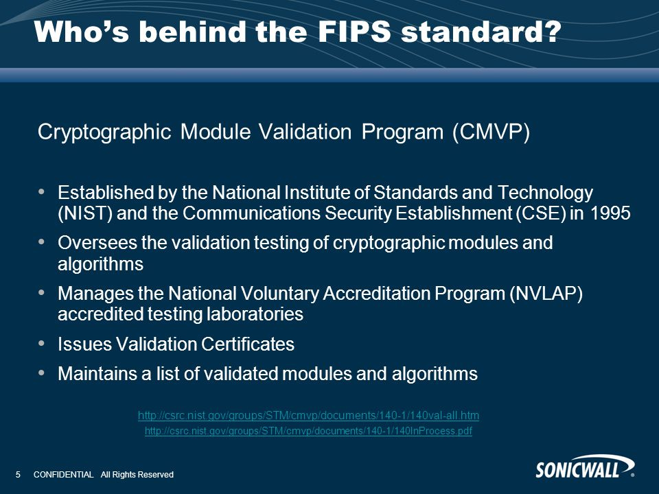 CONFIDENTIAL All Rights Reserved 5 Who's behind the FIPS standard? Cryptographic Module Validation Program (CMVP) Established by the National Institut