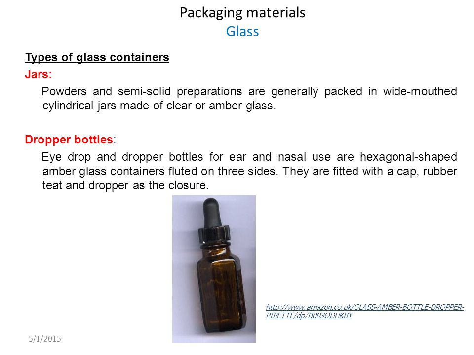 Packaging materials Glass Types of glass containers Jars: Powders and semi-solid preparations are generally packed in wide-mouthed cylindrical jars ma