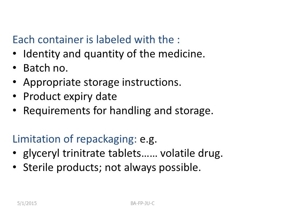 Each container is labeled with the : Identity and quantity of the medicine. Batch no. Appropriate storage instructions. Product expiry date Requiremen