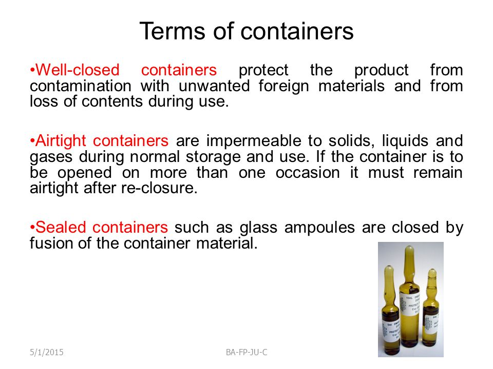 Terms of containers Well-closed containers protect the product from contamination with unwanted foreign materials and from loss of contents during use.