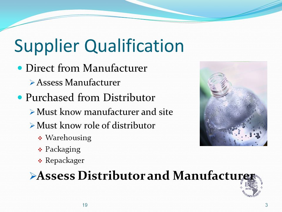 Supplier Qualification Ideal: Pharmaceutical Manufacturers audit all excipient suppliers Impact: Each audit cycle  Pharmaceutical Manufacturer  Hundreds to thousands of sites to audit globally - Pfizer reported 4,000 suppliers after mergers  Excipient Supplier (ISP)  Host over 300 site audits at Texas City facility.