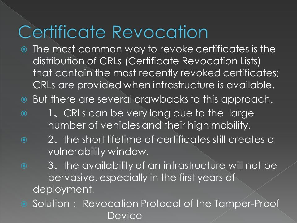  The most common way to revoke certificates is the distribution of CRLs (Certificate Revocation Lists) that contain the most recently revoked certificates; CRLs are provided when infrastructure is available.