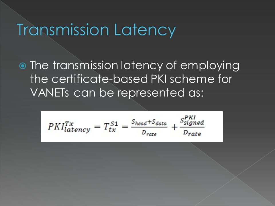  The transmission latency of employing the certificate-based PKI scheme for VANETs can be represented as:
