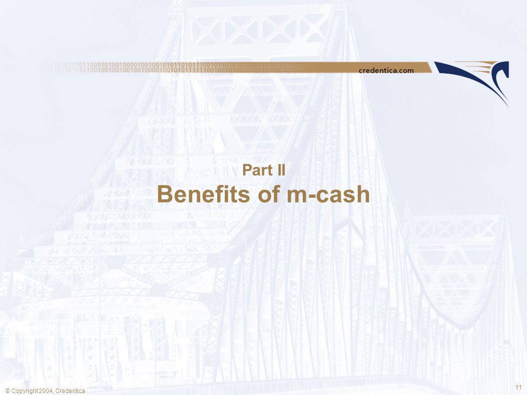 11 © Copyright 2004, Credentica Part II Benefits of m-cash