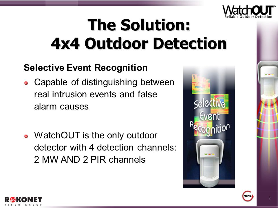 7 The Solution: 4x4 Outdoor Detection Selective Event Recognition Capable of distinguishing between real intrusion events and false alarm causes Watch