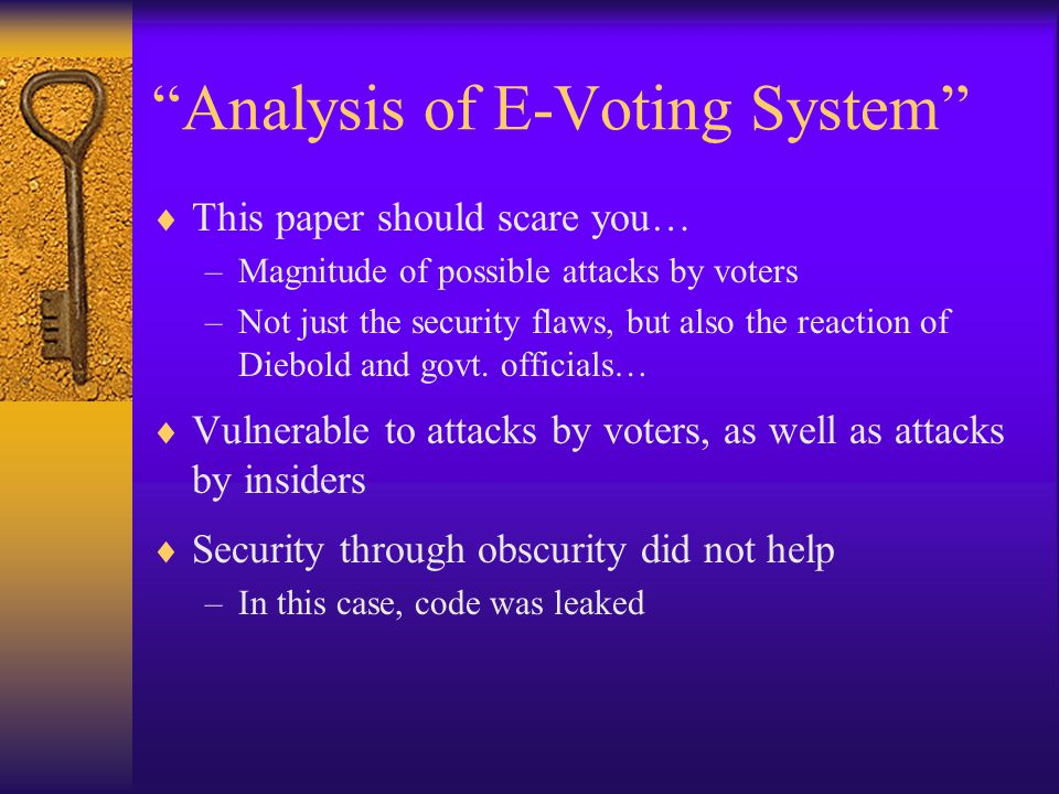 """Analysis of E-Voting System""  This paper should scare you… –Magnitude of possible attacks by voters –Not just the security flaws, but also the react"