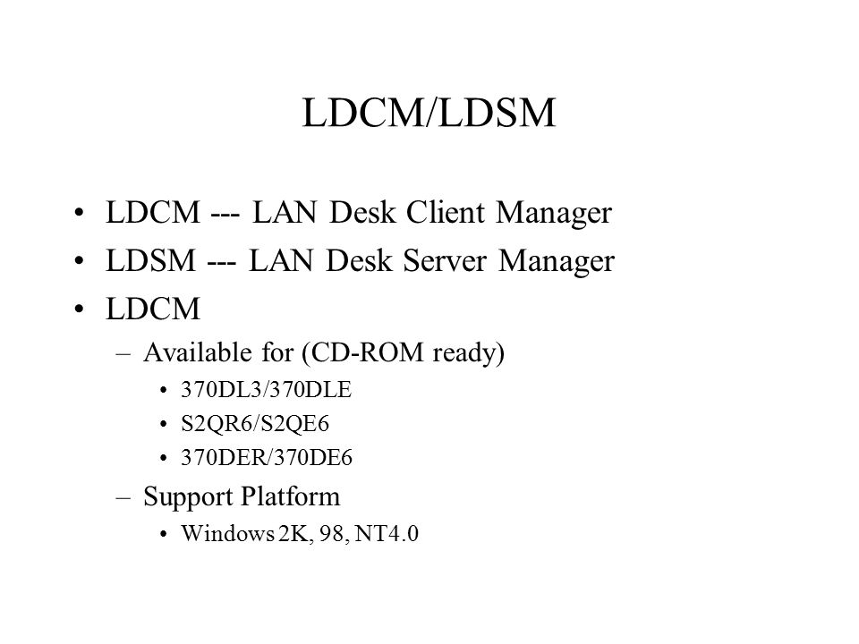 LDCM/LDSM LDCM --- LAN Desk Client Manager LDSM --- LAN Desk Server Manager LDCM –Available for (CD-ROM ready) 370DL3/370DLE S2QR6/S2QE6 370DER/370DE6