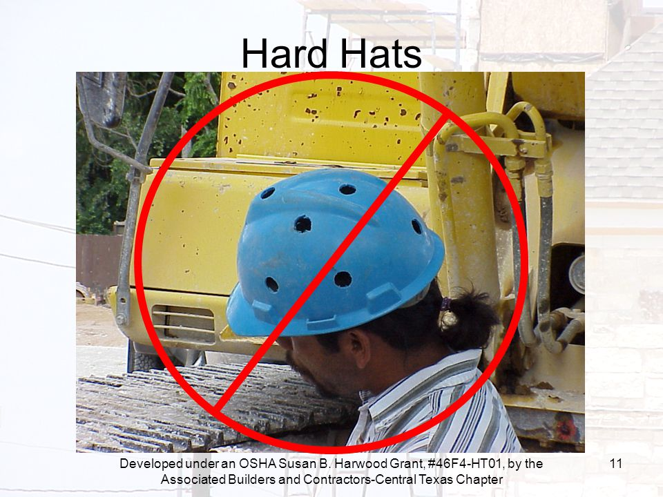 Developed under an OSHA Susan B. Harwood Grant, #46F4-HT01, by the Associated Builders and Contractors-Central Texas Chapter 11 Hard Hats