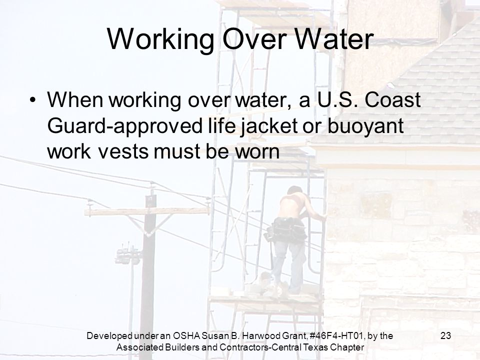 Developed under an OSHA Susan B. Harwood Grant, #46F4-HT01, by the Associated Builders and Contractors-Central Texas Chapter 23 Working Over Water Whe