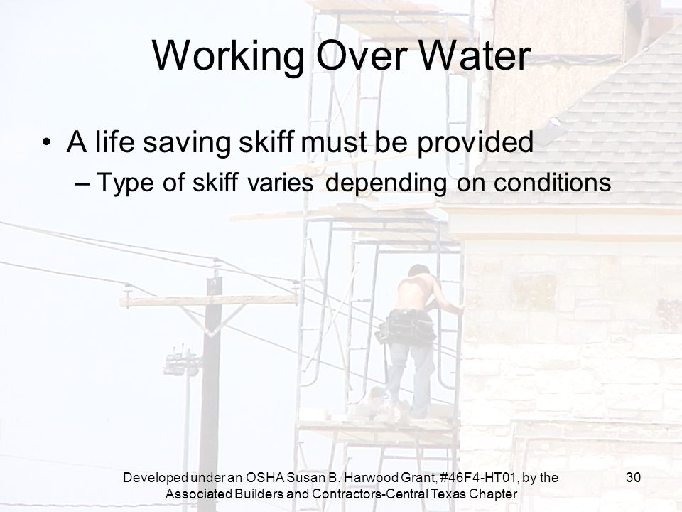 Developed under an OSHA Susan B. Harwood Grant, #46F4-HT01, by the Associated Builders and Contractors-Central Texas Chapter 30 Working Over Water A l