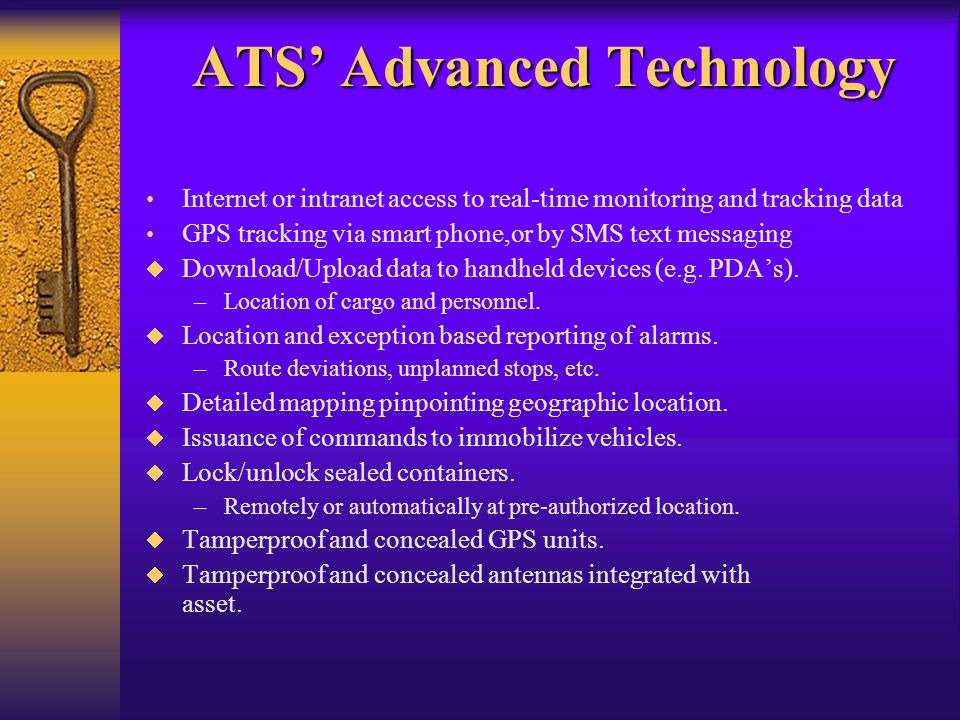 ATS' Advanced Technology Internet or intranet access to real-time monitoring and tracking data GPS tracking via smart phone,or by SMS text messaging  Download/Upload data to handheld devices (e.g.