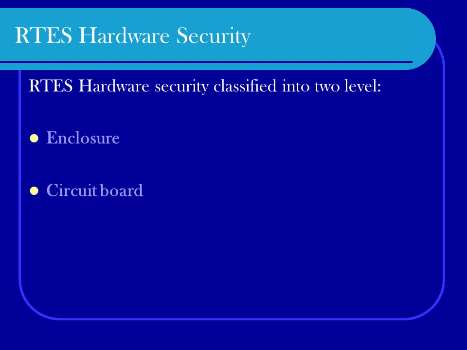 RTES Hardware Security RTES Hardware security classified into two level: Enclosure Circuit board