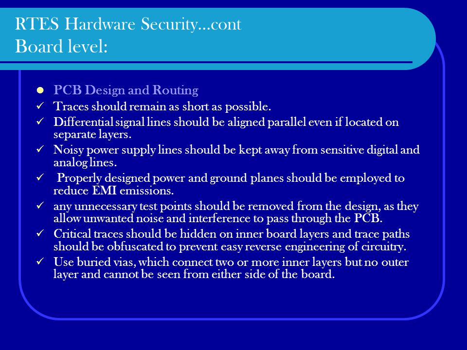 RTES Hardware Security…cont Board level: PCB Design and Routing Traces should remain as short as possible.