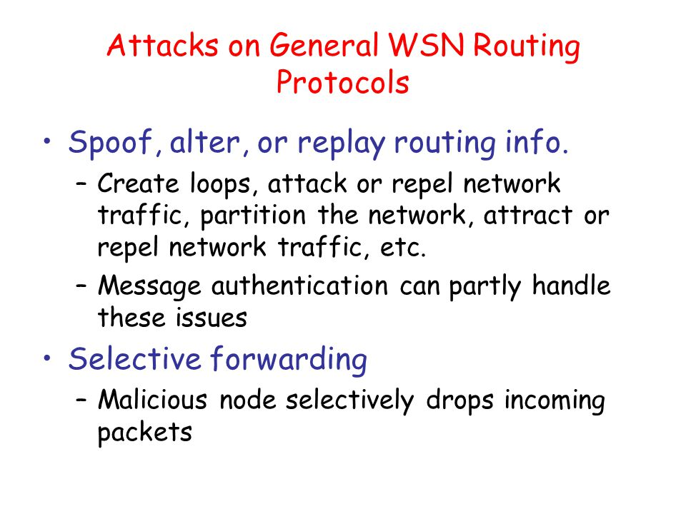 Attacks on General WSN Routing Protocols Spoof, alter, or replay routing info.