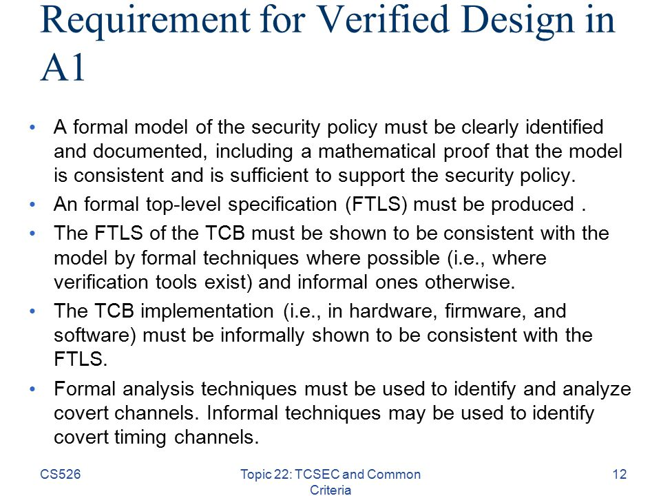 Requirement for Verified Design in A1 A formal model of the security policy must be clearly identified and documented, including a mathematical proof that the model is consistent and is sufficient to support the security policy.