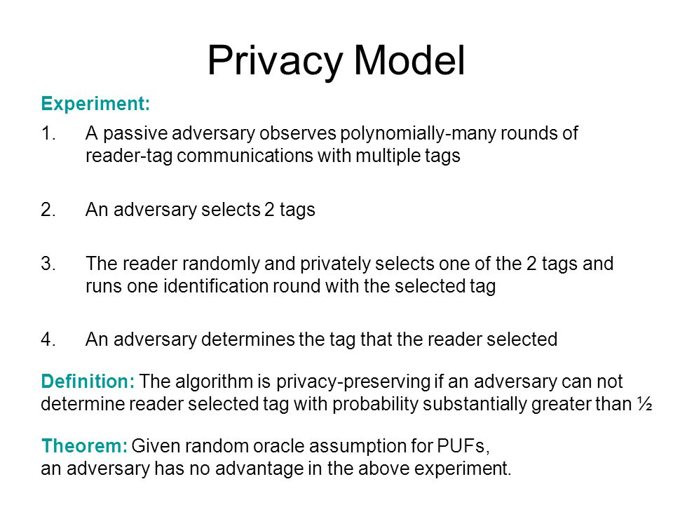 Privacy Model 1.A passive adversary observes polynomially-many rounds of reader-tag communications with multiple tags 2.An adversary selects 2 tags 3.