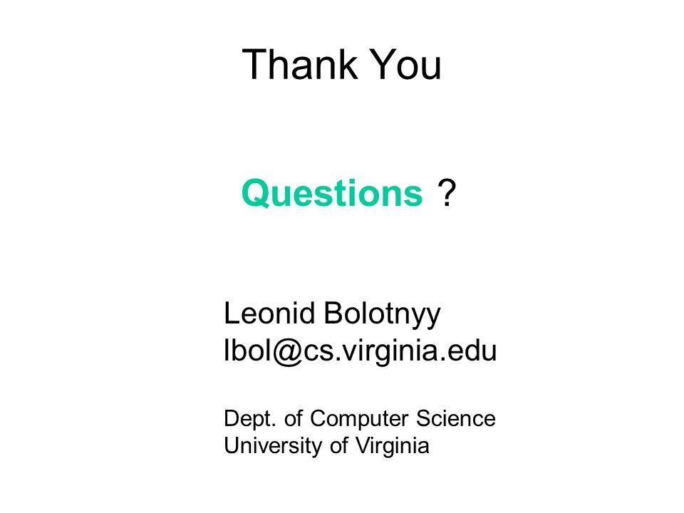 Thank You Questions ? Leonid Bolotnyy lbol@cs.virginia.edu Dept. of Computer Science University of Virginia