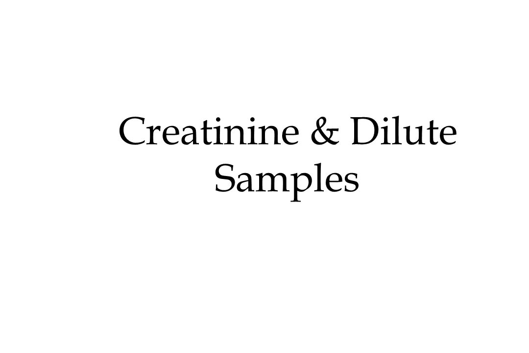 The Inadvertent Dilute n My sample is dilute because I work as a roofer, on a black roof, in the middle of August when the temperature is 400˚ F. n it is possible for a client to achieve a urine creatinine of less than 20 mg/dL under extreme conditions n court needs to develop creative solutions: u collect samples before work u collect samples on days off u use alternative specimens