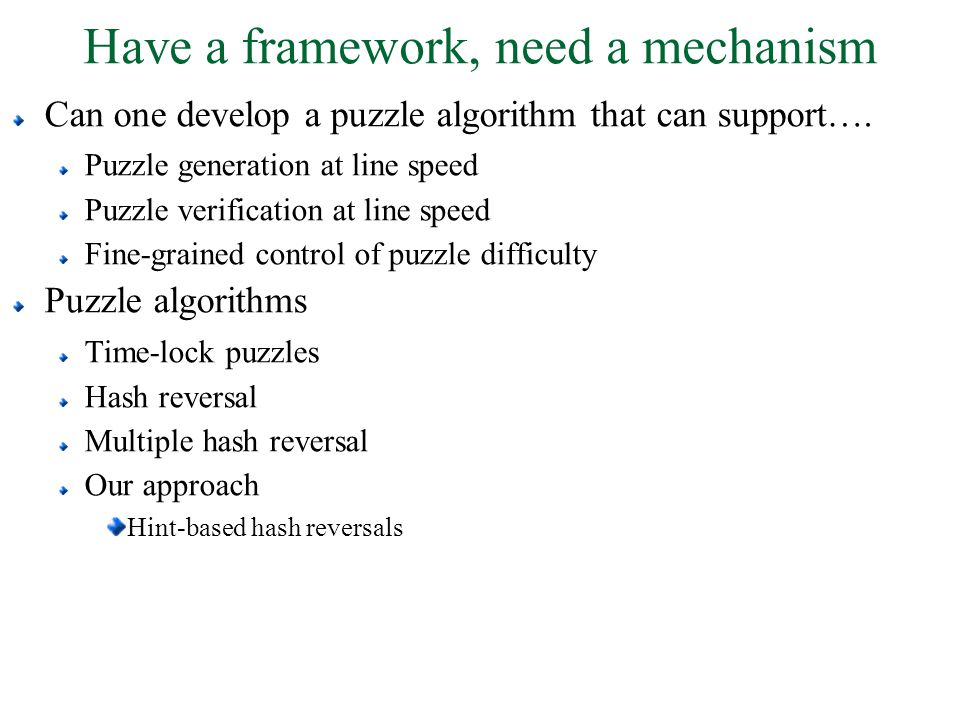 Have a framework, need a mechanism Can one develop a puzzle algorithm that can support…. Puzzle generation at line speed Puzzle verification at line s