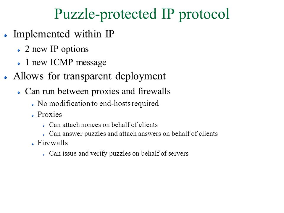 Puzzle-protected IP protocol Implemented within IP 2 new IP options 1 new ICMP message Allows for transparent deployment Can run between proxies and f