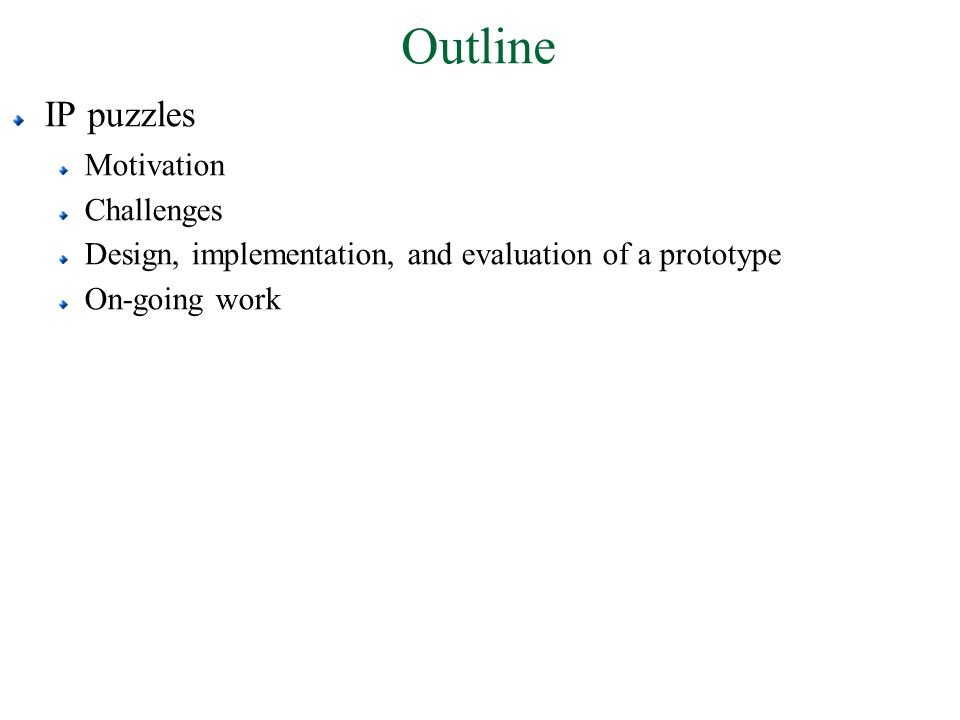 Outline IP puzzles Motivation Challenges Design, implementation, and evaluation of a prototype On-going work
