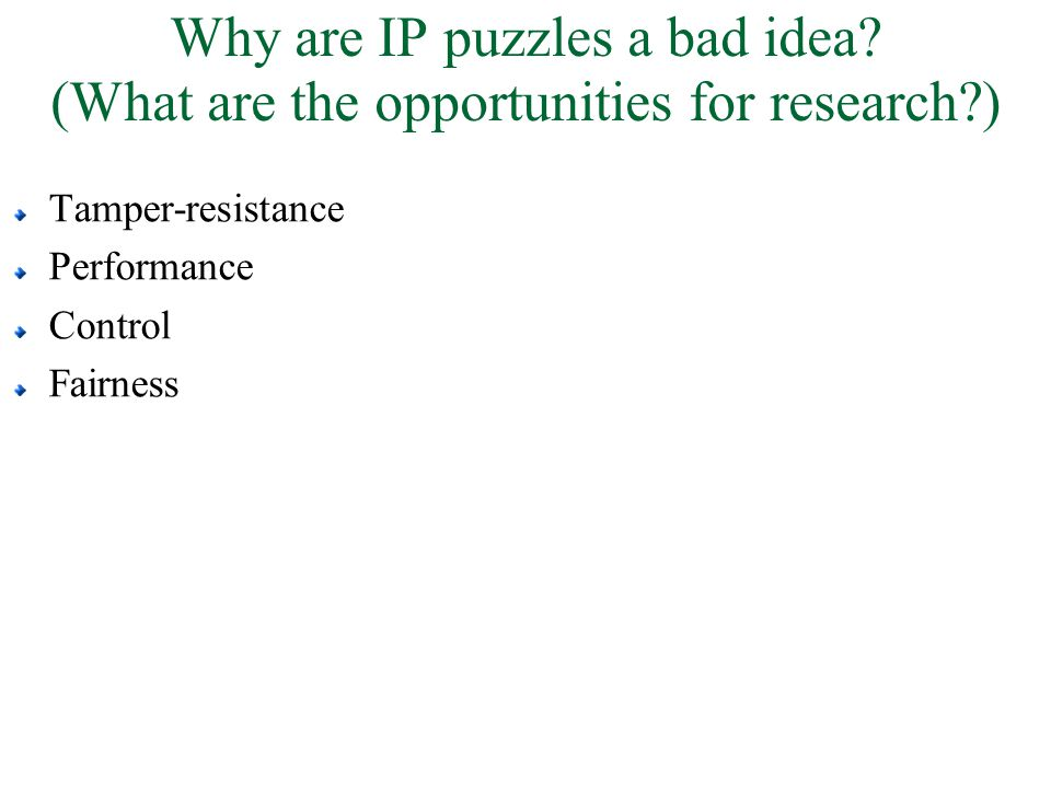 Why are IP puzzles a bad idea? (What are the opportunities for research?) Tamper-resistance Performance Control Fairness