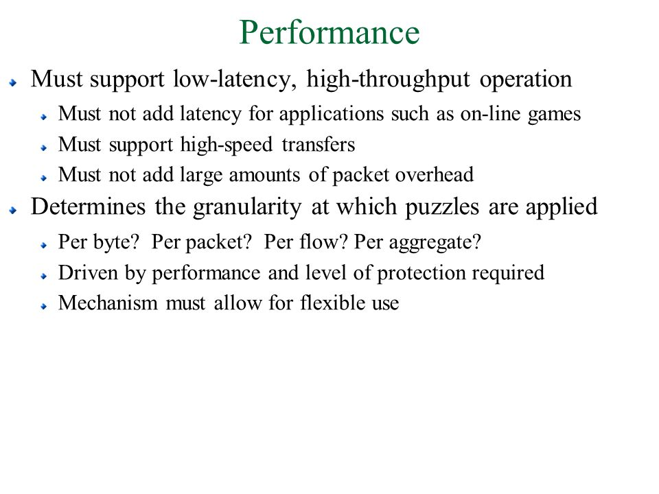 Performance Must support low-latency, high-throughput operation Must not add latency for applications such as on-line games Must support high-speed tr