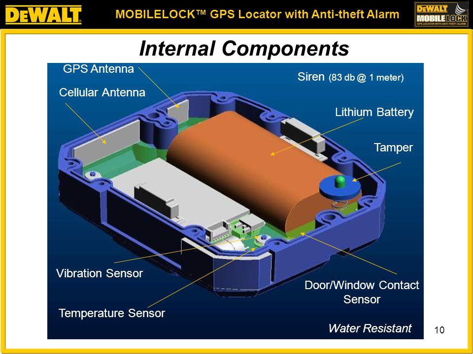 MOBILELOCK™ GPS Locator with Anti-theft Alarm 10 Cellular Antenna Lithium Battery Tamper Door/Window Contact Sensor Vibration Sensor Temperature Sensor GPS Antenna Water Resistant Internal Components Siren (83 db @ 1 meter)