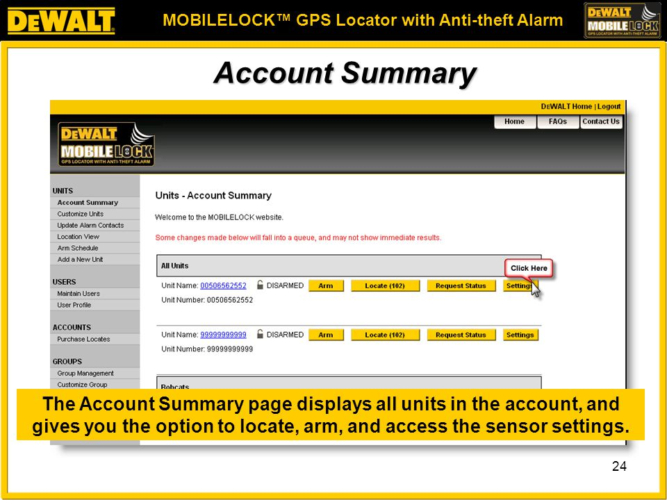 MOBILELOCK™ GPS Locator with Anti-theft Alarm 24 Account Summary The Account Summary page displays all units in the account, and gives you the option to locate, arm, and access the sensor settings.