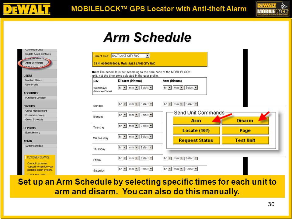 MOBILELOCK™ GPS Locator with Anti-theft Alarm 30 Arm Schedule Set up an Arm Schedule by selecting specific times for each unit to arm and disarm.