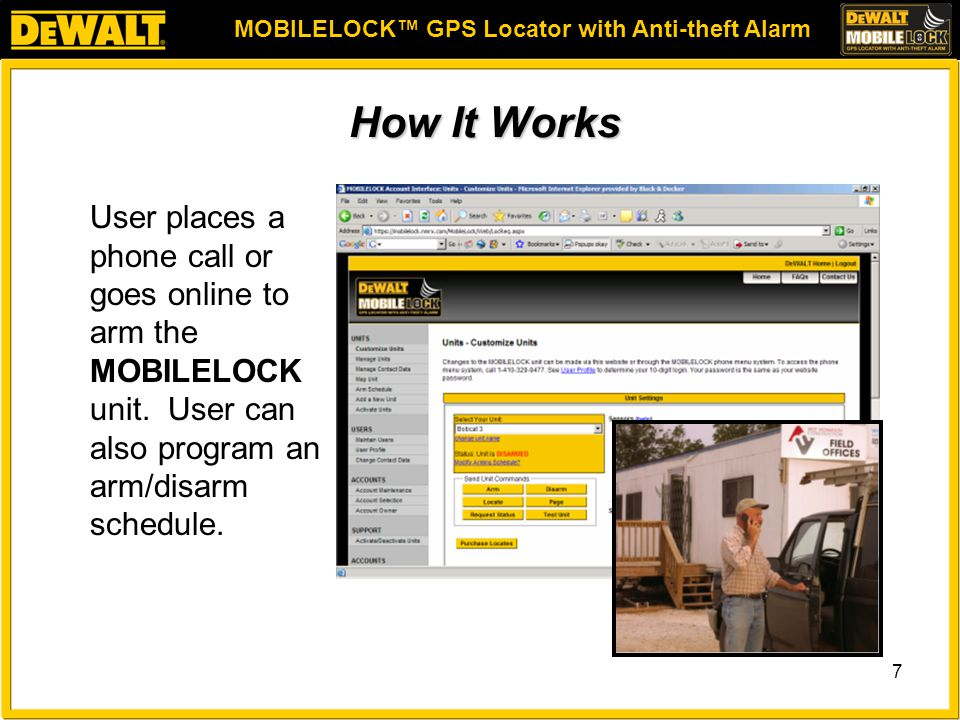 MOBILELOCK™ GPS Locator with Anti-theft Alarm 7 How It Works User places a phone call or goes online to arm the MOBILELOCK unit.