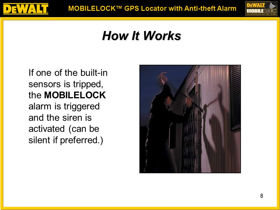 MOBILELOCK™ GPS Locator with Anti-theft Alarm 8 How It Works If one of the built-in sensors is tripped, the MOBILELOCK alarm is triggered and the siren is activated (can be silent if preferred.)