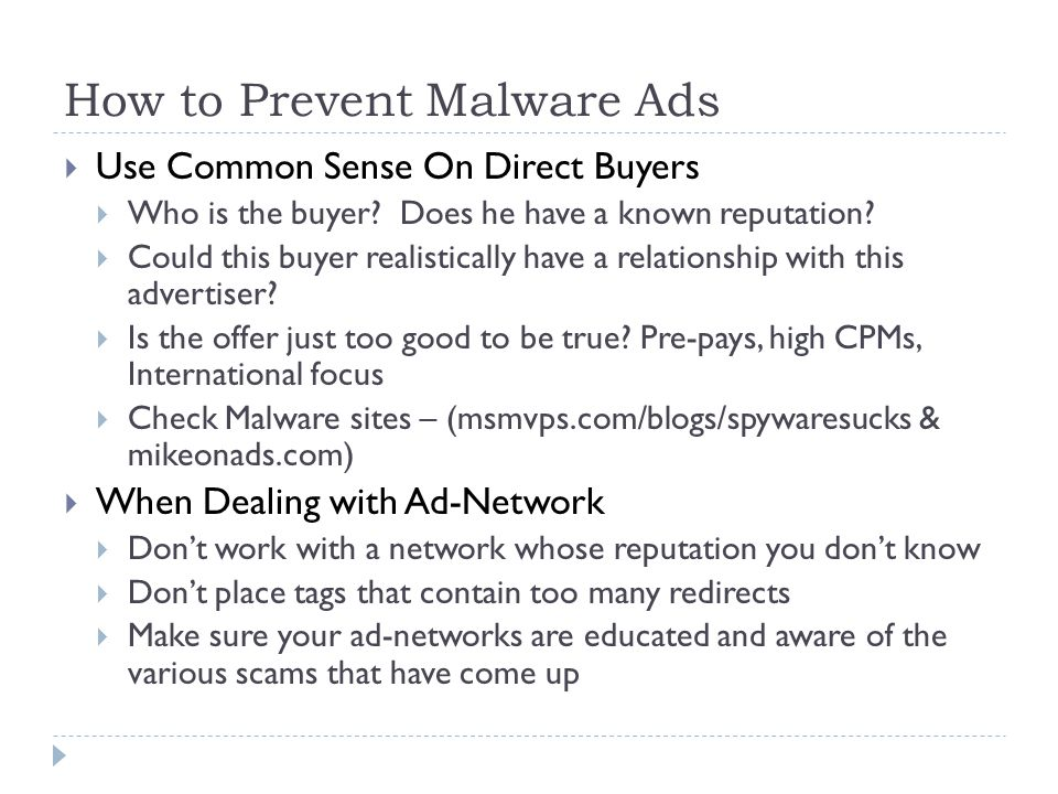 How to Prevent Malware Ads  Use Common Sense On Direct Buyers  Who is the buyer? Does he have a known reputation?  Could this buyer realistically h
