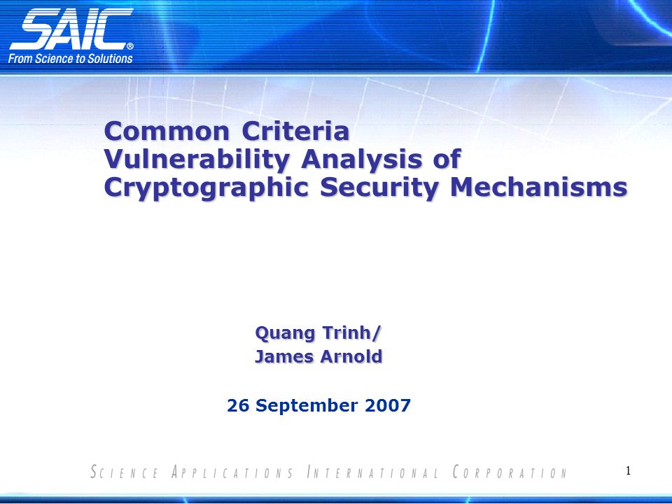 1 Common Criteria Vulnerability Analysis of Cryptographic Security Mechanisms Quang Trinh/ James Arnold 26 September 2007
