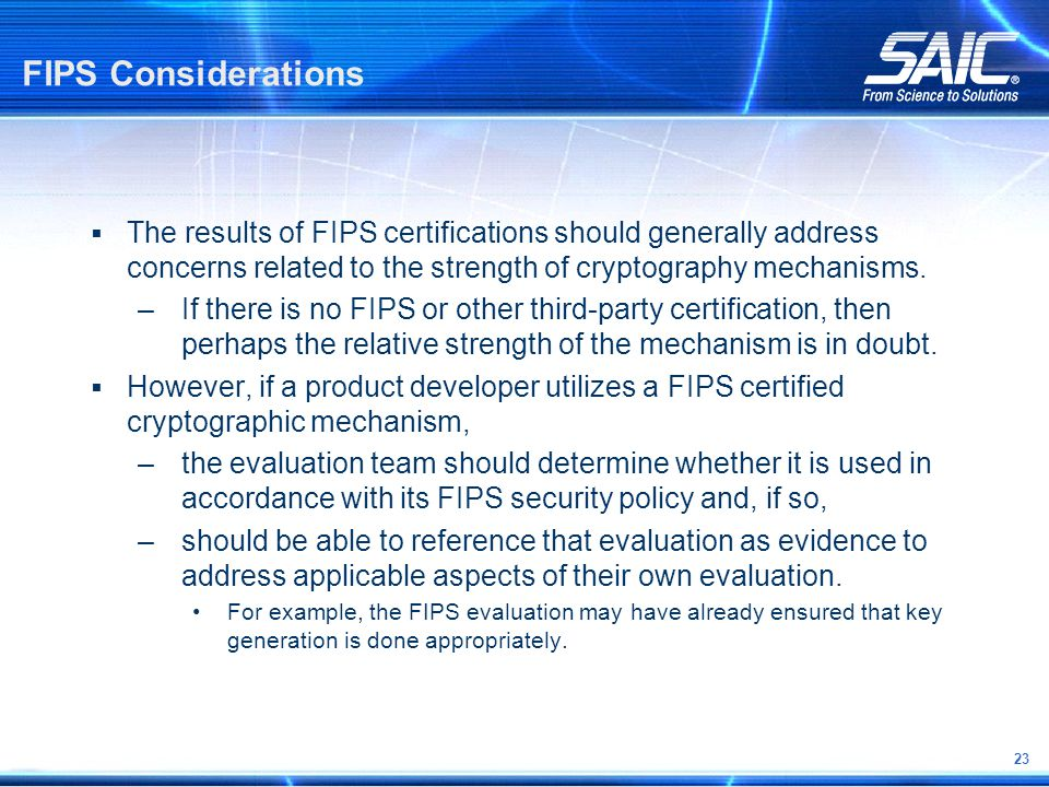 23 FIPS Considerations  The results of FIPS certifications should generally address concerns related to the strength of cryptography mechanisms.