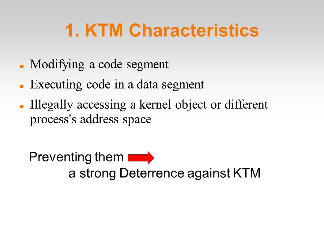 1. KTM Characteristics Modifying a code segment Executing code in a data segment Illegally accessing a kernel object or different process's address sp