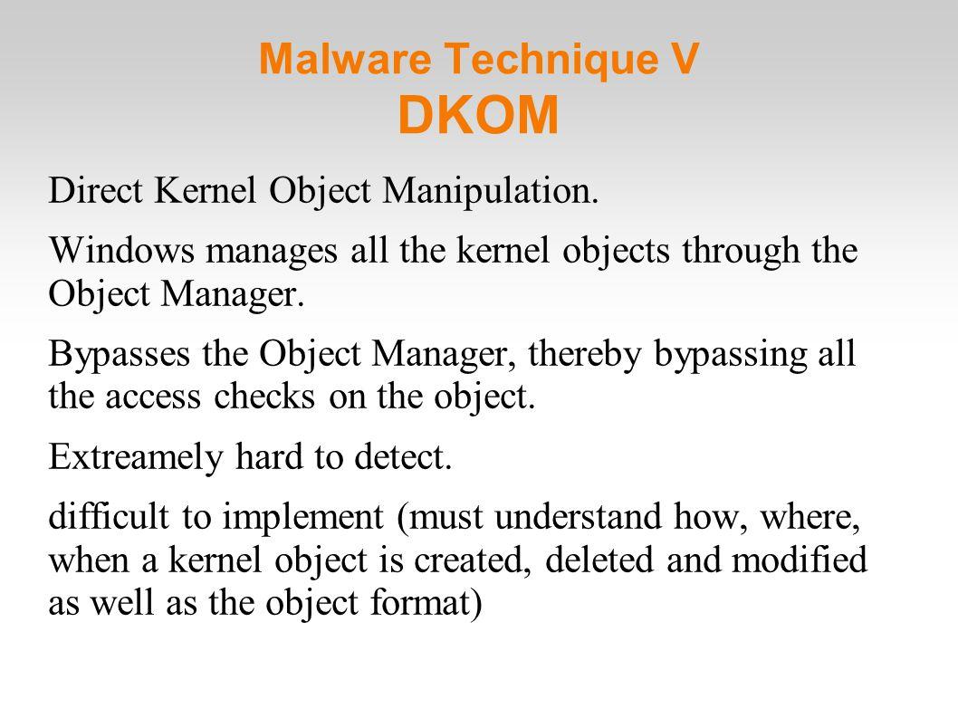 Malware Technique V DKOM Direct Kernel Object Manipulation.