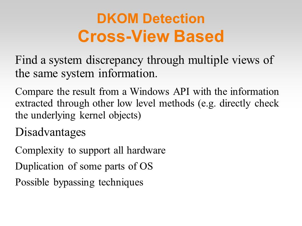 DKOM Detection Cross-View Based Find a system discrepancy through multiple views of the same system information.