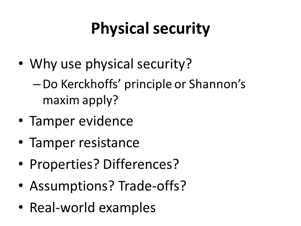 Physical security Why use physical security. – Do Kerckhoffs' principle or Shannon's maxim apply.