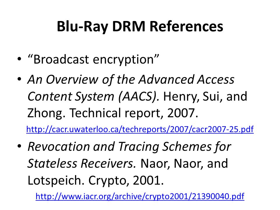 Blu-Ray DRM References Broadcast encryption An Overview of the Advanced Access Content System (AACS).