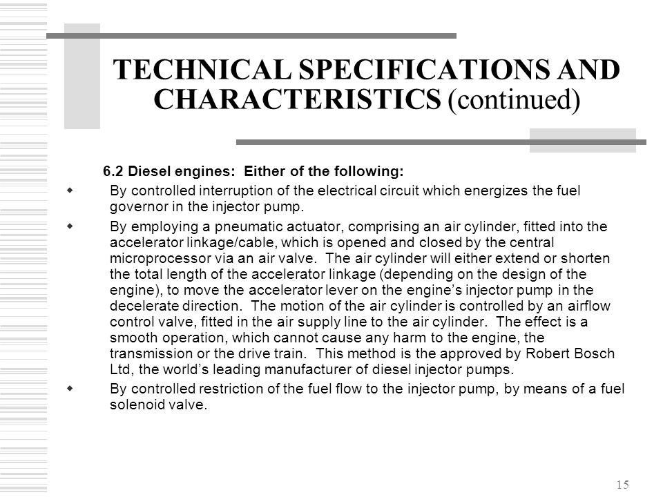 15 TECHNICAL SPECIFICATIONS AND CHARACTERISTICS (continued) 6.2 Diesel engines: Either of the following:  By controlled interruption of the electrica