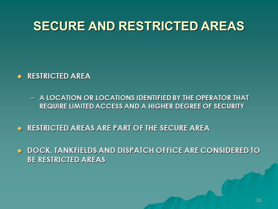 31 SECURE AND RESTRICTED AREAS  RESTRICTED AREA – A LOCATION OR LOCATIONS IDENTIFIED BY THE OPERATOR THAT REQUIRE LIMITED ACCESS AND A HIGHER DEGREE