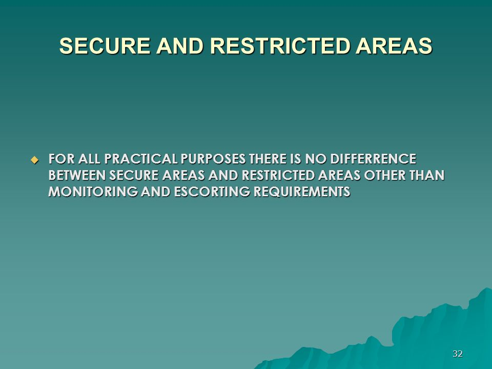 32 SECURE AND RESTRICTED AREAS  FOR ALL PRACTICAL PURPOSES THERE IS NO DIFFERRENCE BETWEEN SECURE AREAS AND RESTRICTED AREAS OTHER THAN MONITORING AN