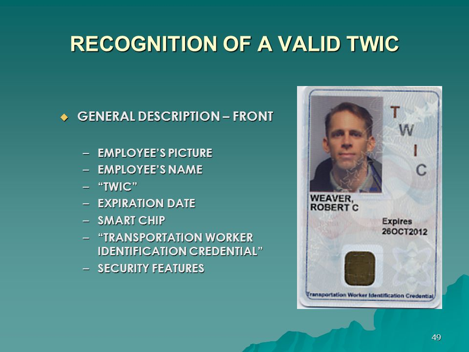 "49 RECOGNITION OF A VALID TWIC  GENERAL DESCRIPTION – FRONT – EMPLOYEE'S PICTURE – EMPLOYEE'S NAME – ""TWIC"" – EXPIRATION DATE – SMART CHIP – ""TRANSPO"