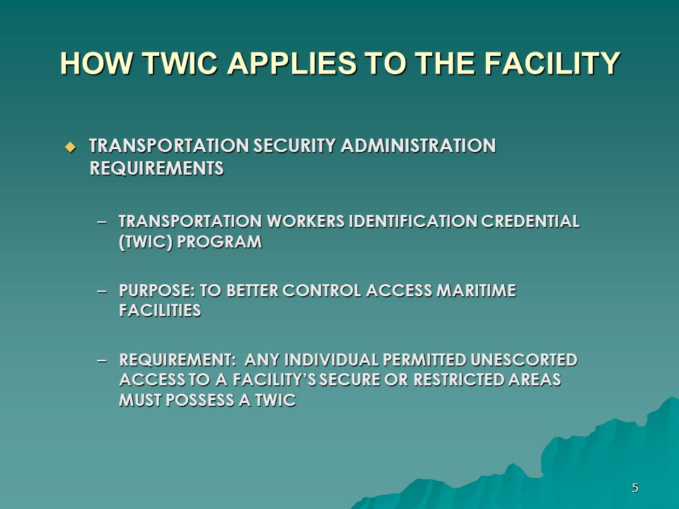 6 HOW TWIC APPLIES TO THE FACILITY  TWIC REQUIREMENTS – COLLECTION OF PERSONAL AND BIOMETRIC INFORMATION – BACKGROUND CHECKS – ISSUANCE OF A TAMPER-RESISTANT BIOMETRIC CARD