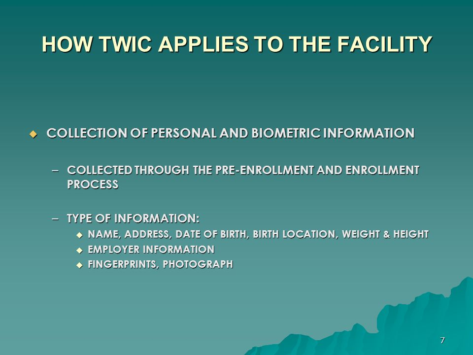 8 HOW TWIC APPLIES TO THE FACILITY  BACKGROUND CHECKS – CRIMINAL HISTORY – TIES TO TERRORISM – LEGAL IMMIGRATION STATUS